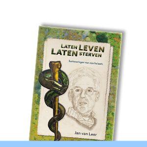 LATEN LEVEN LATEN STERVEN | Herinneringen van huisarts Jan van Leer