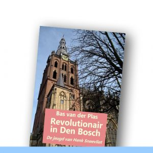 Revolutionair in Den Bosch | Biografie Henk Sneevliet