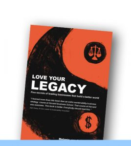 LOVE YOUR LEGACY| Five secrets of leading businesses that build a better world