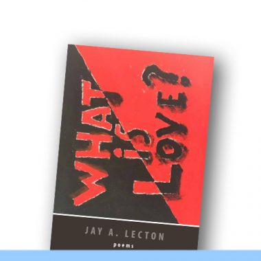 What is love?   Poems by Jay A. Lecton